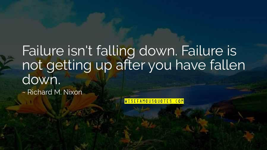 Getting Up After Falling Quotes By Richard M. Nixon: Failure isn't falling down. Failure is not getting