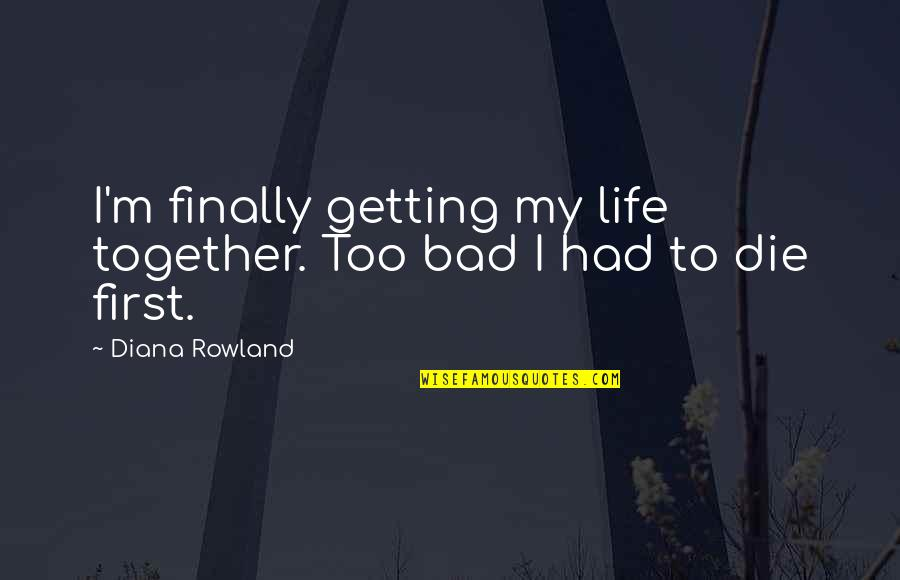 Getting Your Life Together Quotes By Diana Rowland: I'm finally getting my life together. Too bad