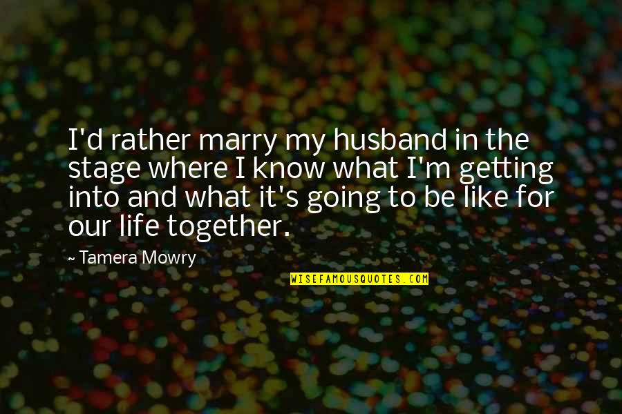 Getting Your Life Together Quotes By Tamera Mowry: I'd rather marry my husband in the stage