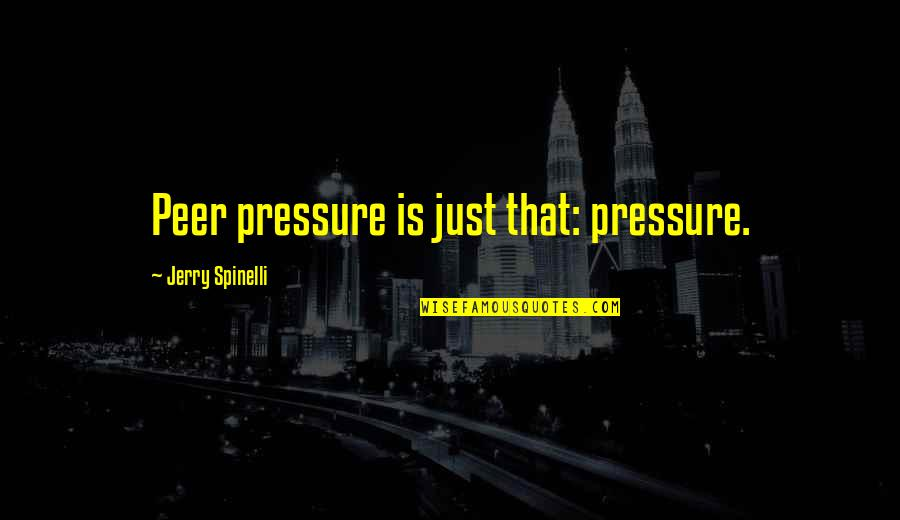Gettysburg Battle Quotes By Jerry Spinelli: Peer pressure is just that: pressure.