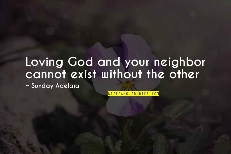 Gettysburg Battle Quotes By Sunday Adelaja: Loving God and your neighbor cannot exist without