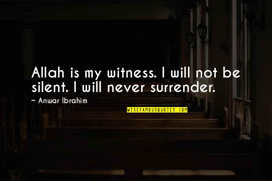 Geweldloosheid Quotes By Anwar Ibrahim: Allah is my witness. I will not be