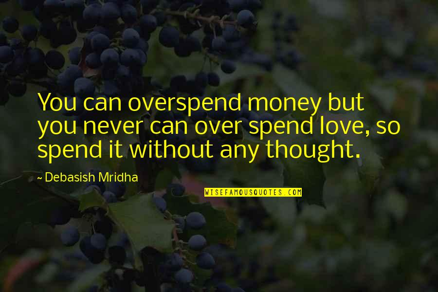 Geweldloosheid Quotes By Debasish Mridha: You can overspend money but you never can