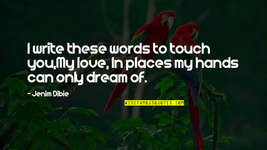 Geweldloosheid Quotes By Jenim Dibie: I write these words to touch you,My love,