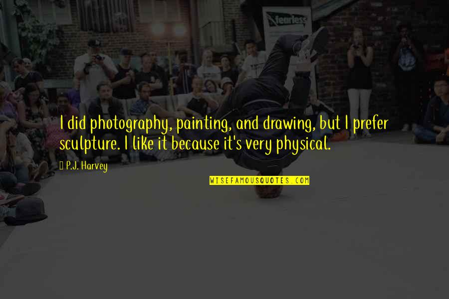 Geweldloosheid Quotes By P.J. Harvey: I did photography, painting, and drawing, but I