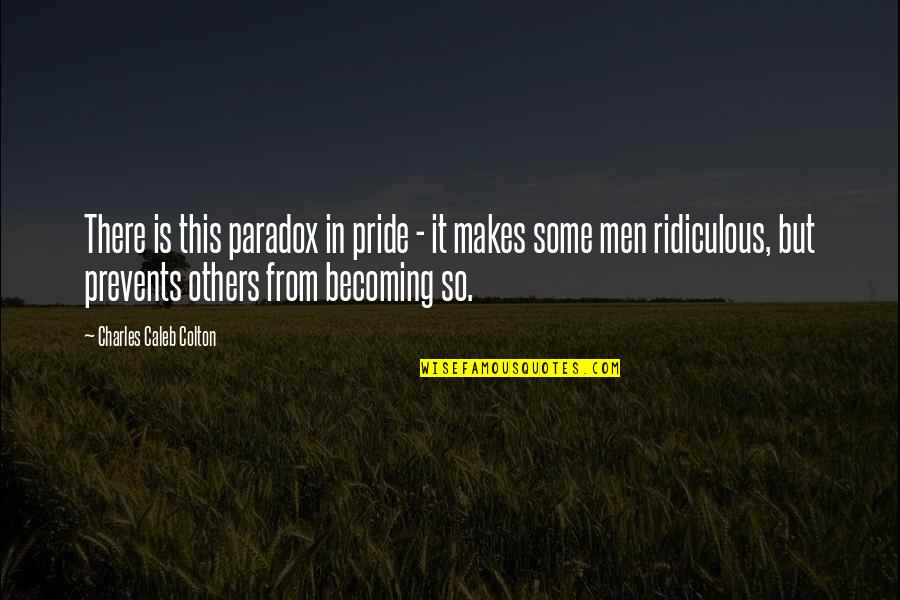 Gezimmert Quotes By Charles Caleb Colton: There is this paradox in pride - it