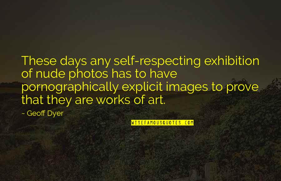 Gezimmert Quotes By Geoff Dyer: These days any self-respecting exhibition of nude photos