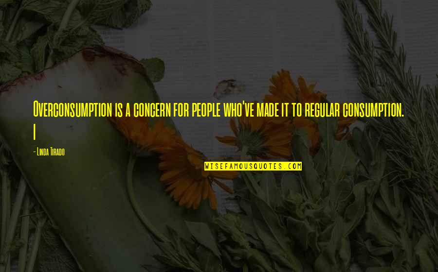 Gezimmert Quotes By Linda Tirado: Overconsumption is a concern for people who've made