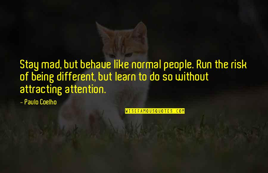Gezimmert Quotes By Paulo Coelho: Stay mad, but behave like normal people. Run