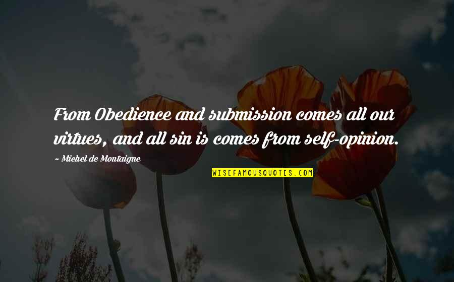 Gf And Bf Quotes By Michel De Montaigne: From Obedience and submission comes all our virtues,
