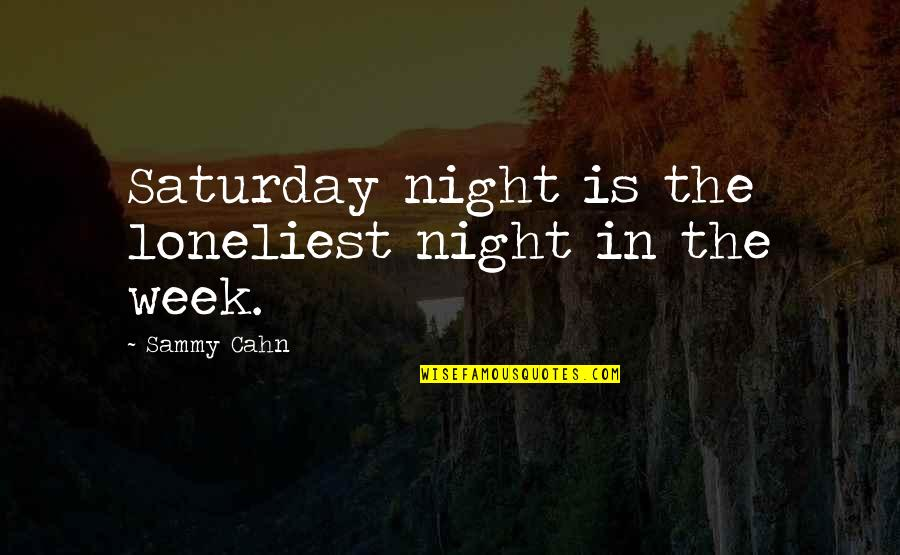 Gf And Bf Quotes By Sammy Cahn: Saturday night is the loneliest night in the