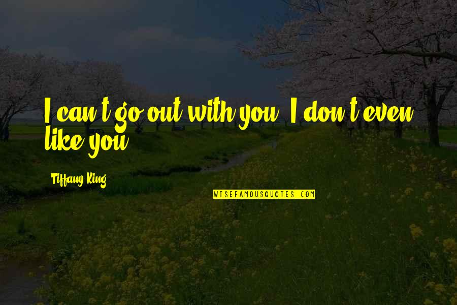 Gf And Bf Quotes By Tiffany King: I can't go out with you. I don't