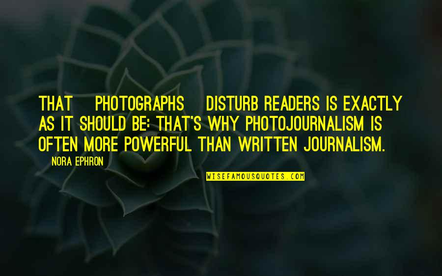Ghada Amer Quotes By Nora Ephron: That [photographs] disturb readers is exactly as it