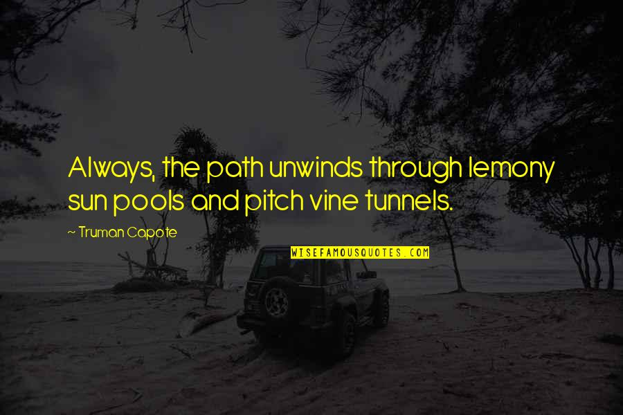 Ghada Amer Quotes By Truman Capote: Always, the path unwinds through lemony sun pools