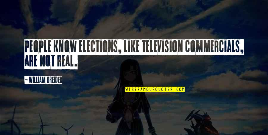 Ghada Amer Quotes By William Greider: People know elections, like television commercials, are not
