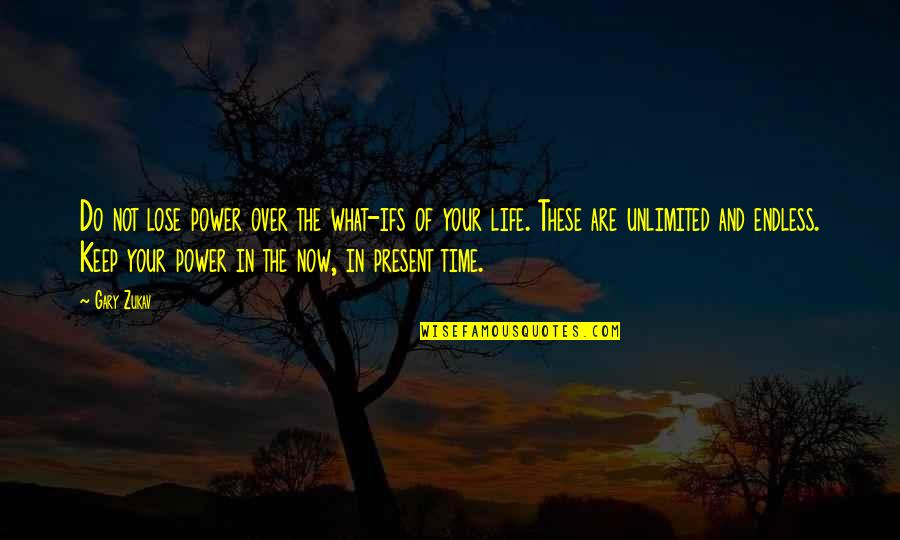 Ghalib Mirza Quotes By Gary Zukav: Do not lose power over the what-ifs of