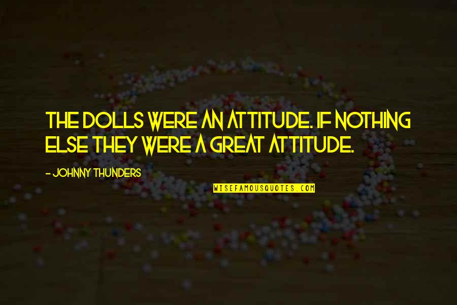 Ghalib Mirza Quotes By Johnny Thunders: The Dolls were an attitude. If nothing else