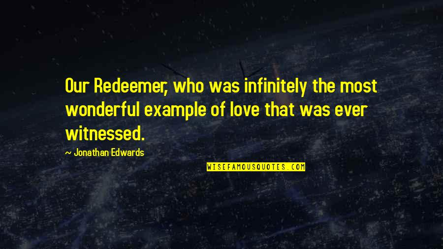 Ghalib Mirza Quotes By Jonathan Edwards: Our Redeemer, who was infinitely the most wonderful