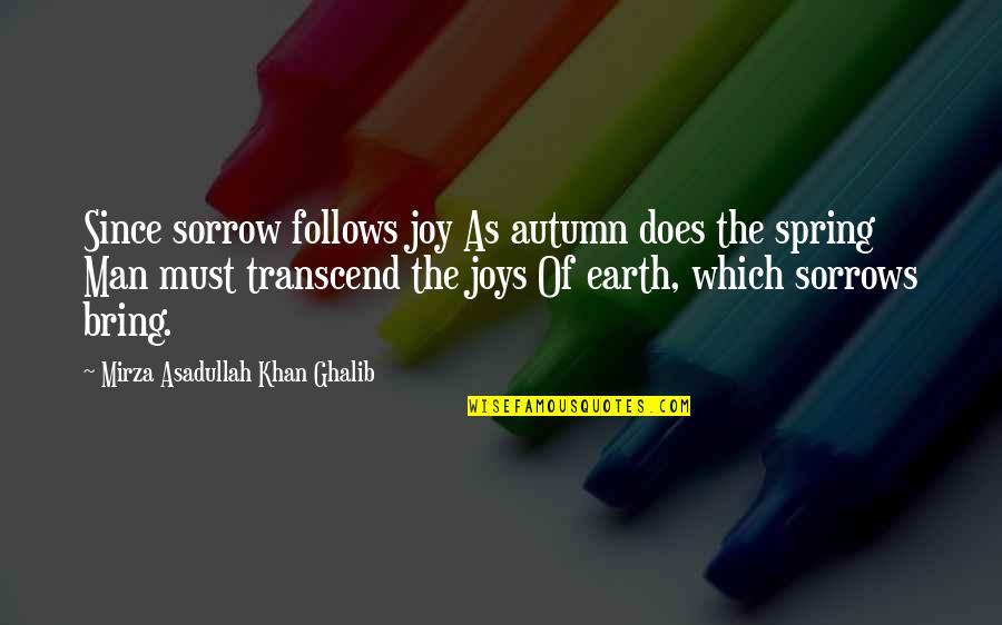 Ghalib Mirza Quotes By Mirza Asadullah Khan Ghalib: Since sorrow follows joy As autumn does the