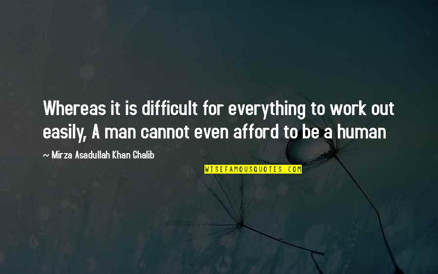 Ghalib Mirza Quotes By Mirza Asadullah Khan Ghalib: Whereas it is difficult for everything to work