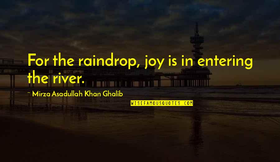 Ghalib Mirza Quotes By Mirza Asadullah Khan Ghalib: For the raindrop, joy is in entering the