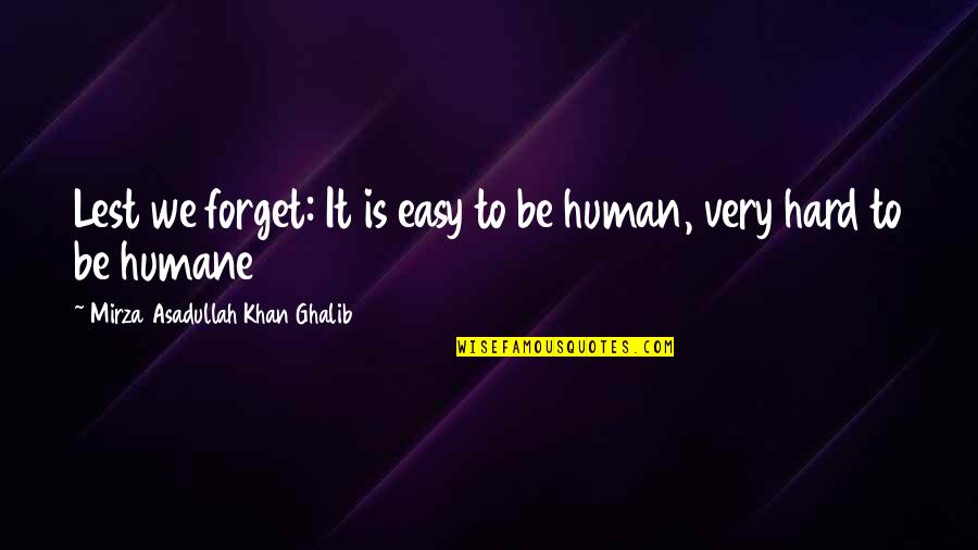 Ghalib Mirza Quotes By Mirza Asadullah Khan Ghalib: Lest we forget: It is easy to be
