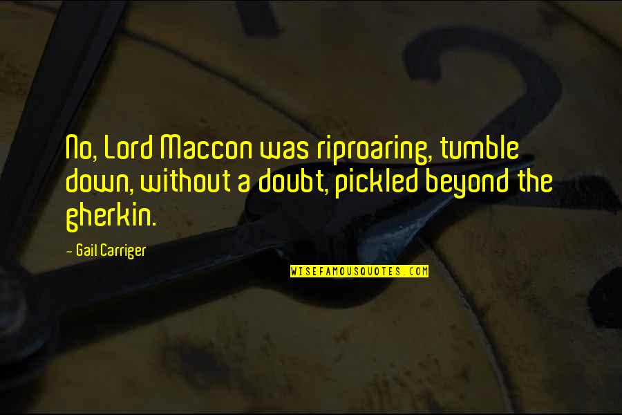 Gherkin Quotes By Gail Carriger: No, Lord Maccon was riproaring, tumble down, without
