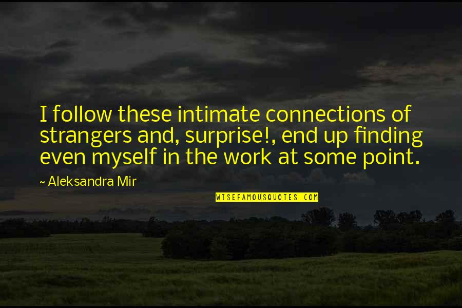 Ghetto Friendship Quotes By Aleksandra Mir: I follow these intimate connections of strangers and,