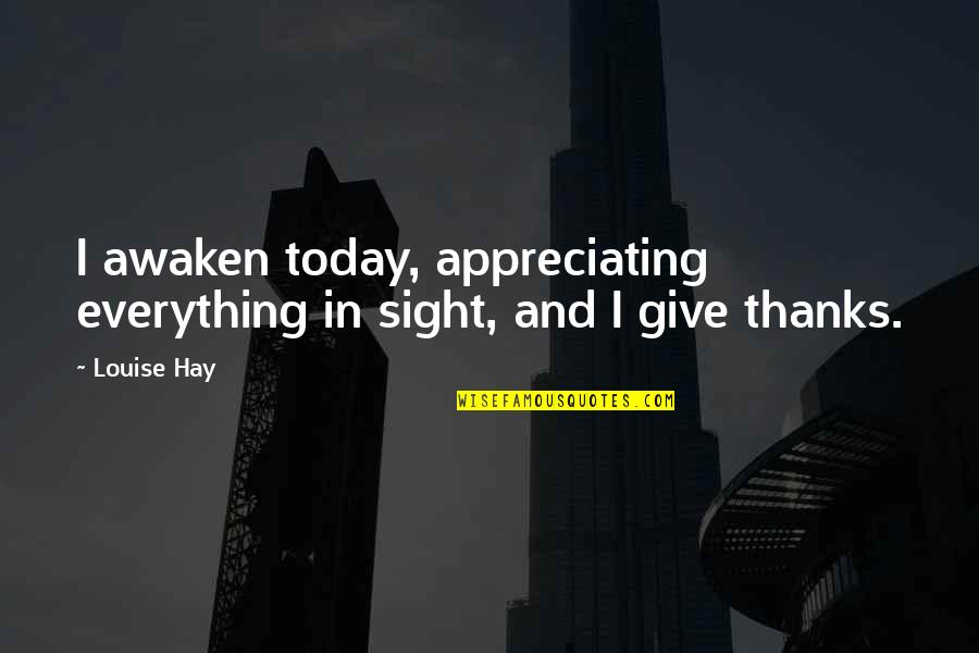 Ghetto Friendship Quotes By Louise Hay: I awaken today, appreciating everything in sight, and