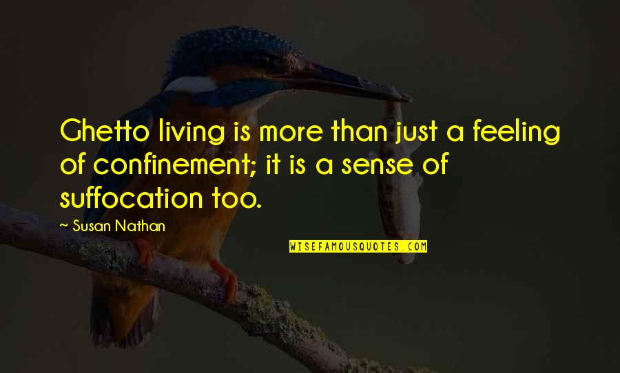 Ghetto Living Quotes By Susan Nathan: Ghetto living is more than just a feeling