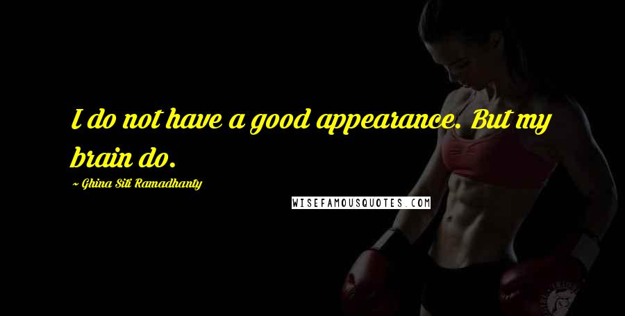Ghina Siti Ramadhanty quotes: I do not have a good appearance. But my brain do.
