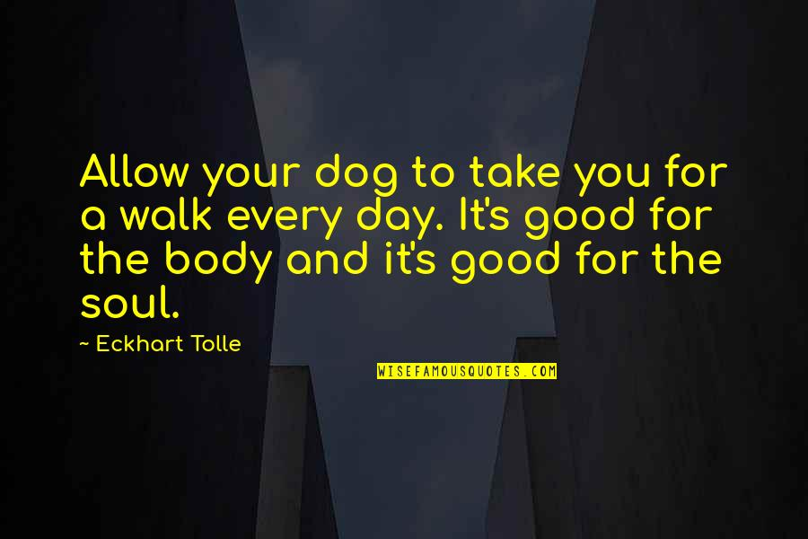 Ghoshes Quotes By Eckhart Tolle: Allow your dog to take you for a