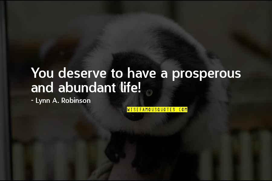 Ghoshes Quotes By Lynn A. Robinson: You deserve to have a prosperous and abundant
