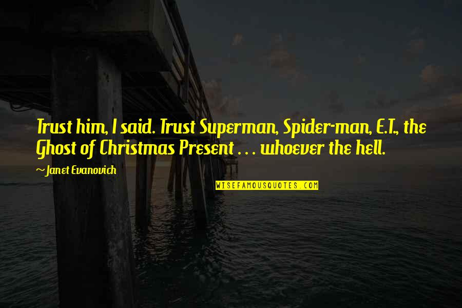 Ghost Christmas Present Quotes By Janet Evanovich: Trust him, I said. Trust Superman, Spider-man, E.T.,
