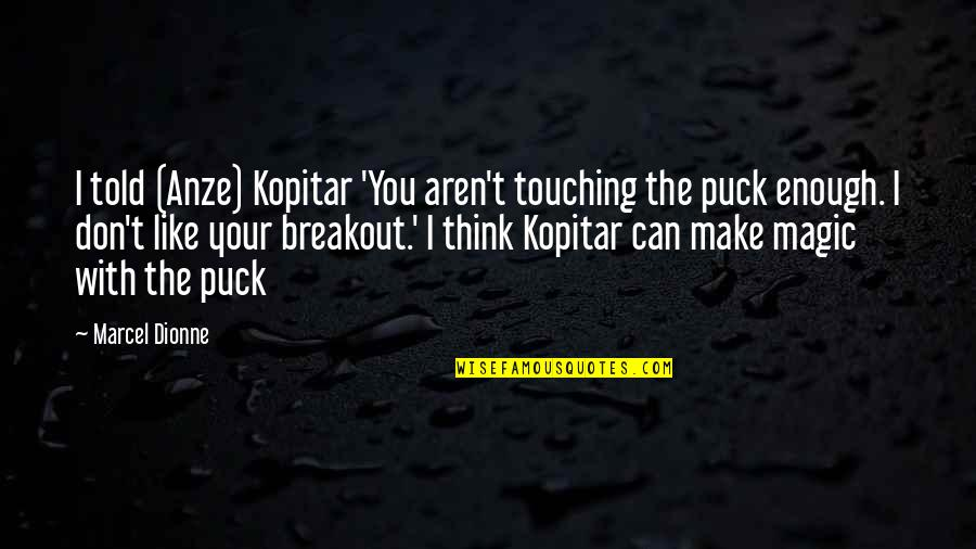 Ghost Christmas Present Quotes By Marcel Dionne: I told (Anze) Kopitar 'You aren't touching the