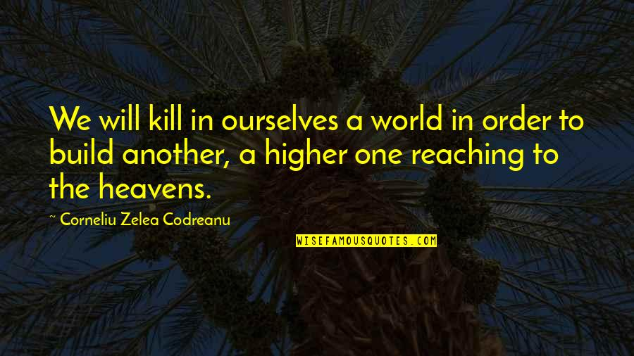 Ghosts And Hauntings Quotes By Corneliu Zelea Codreanu: We will kill in ourselves a world in