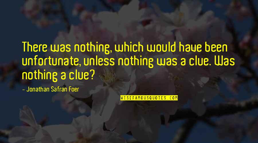 Ghosts And Hauntings Quotes By Jonathan Safran Foer: There was nothing, which would have been unfortunate,