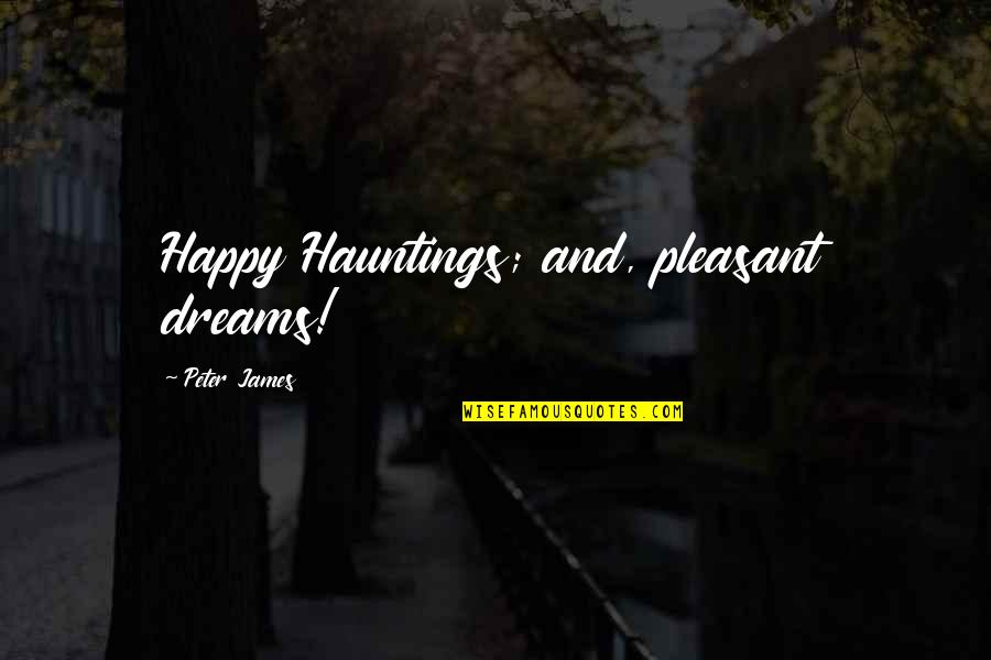 Ghosts And Hauntings Quotes By Peter James: Happy Hauntings; and, pleasant dreams!
