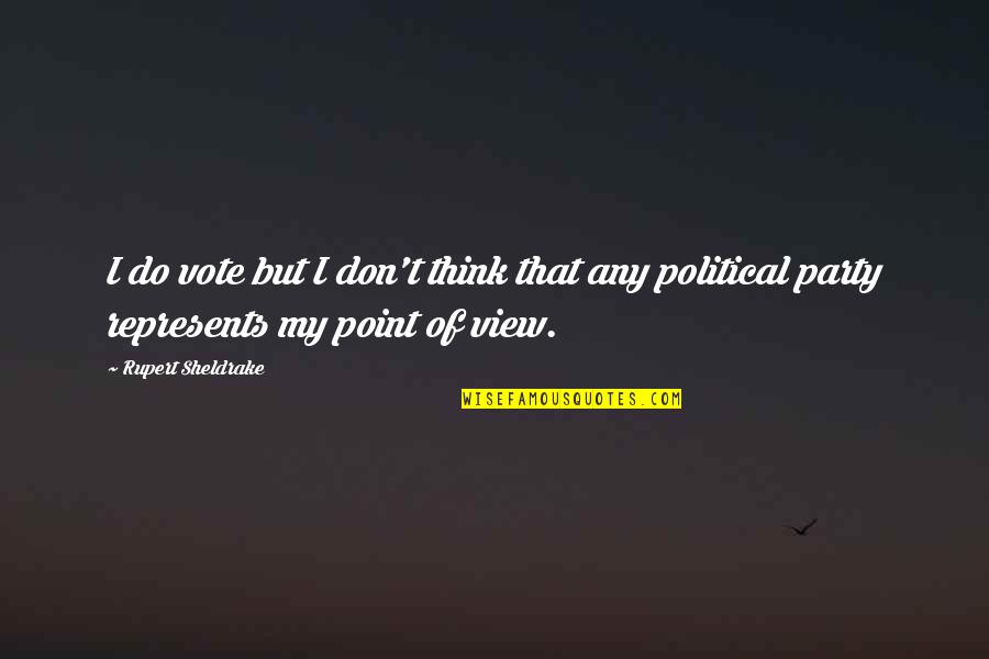 Ghosts And Hauntings Quotes By Rupert Sheldrake: I do vote but I don't think that