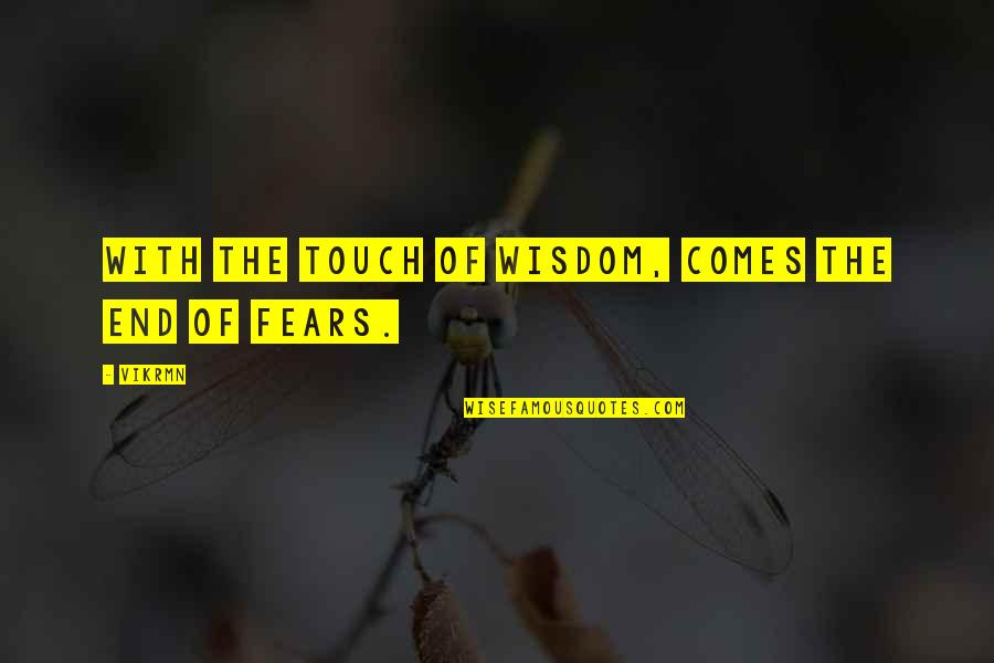 Ghosts And Hauntings Quotes By Vikrmn: With the touch of wisdom, comes the end