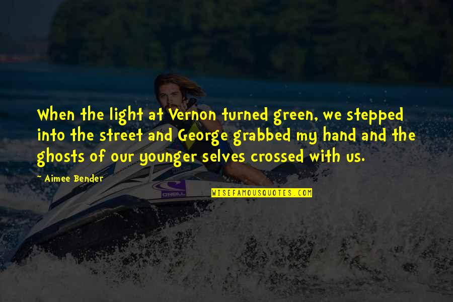 Ghosts Of The Past Quotes By Aimee Bender: When the light at Vernon turned green, we