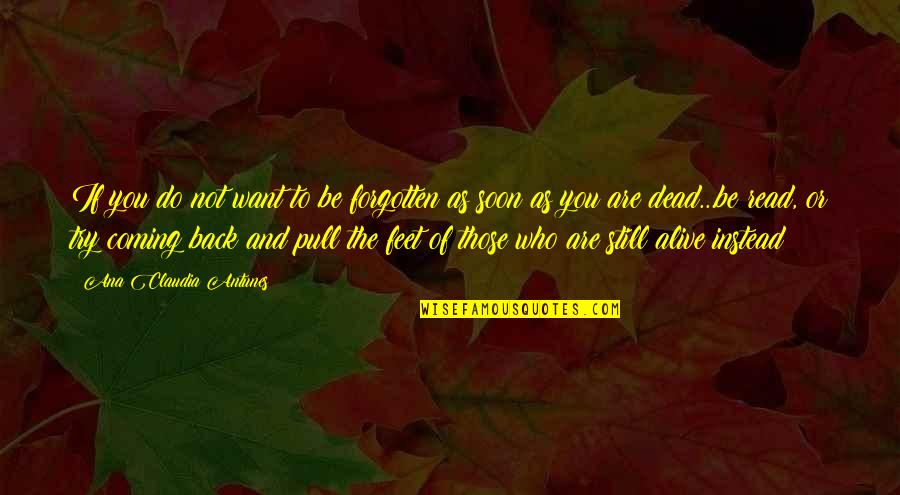 Ghosts Of The Past Quotes By Ana Claudia Antunes: If you do not want to be forgotten