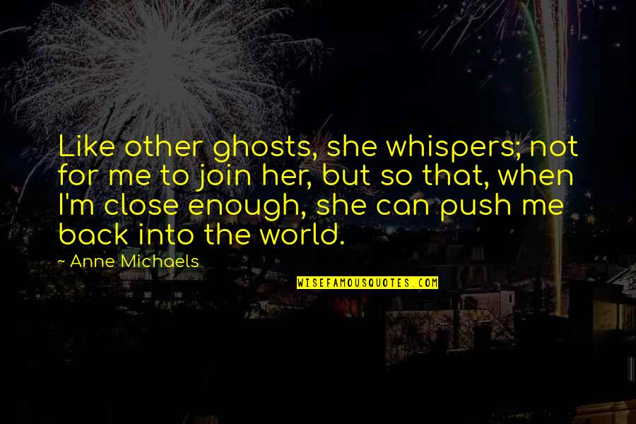 Ghosts Of The Past Quotes By Anne Michaels: Like other ghosts, she whispers; not for me