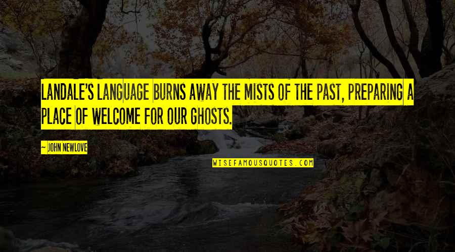 Ghosts Of The Past Quotes By John Newlove: Landale's language burns away the mists of the
