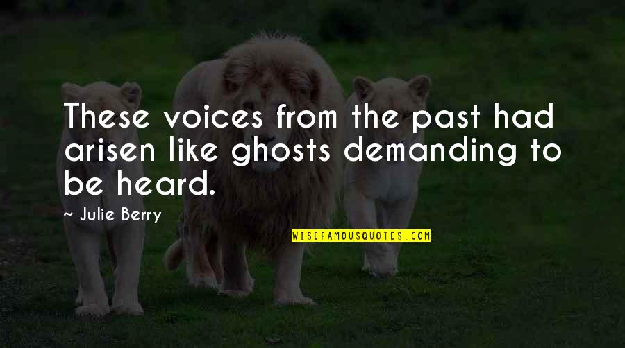 Ghosts Of The Past Quotes By Julie Berry: These voices from the past had arisen like