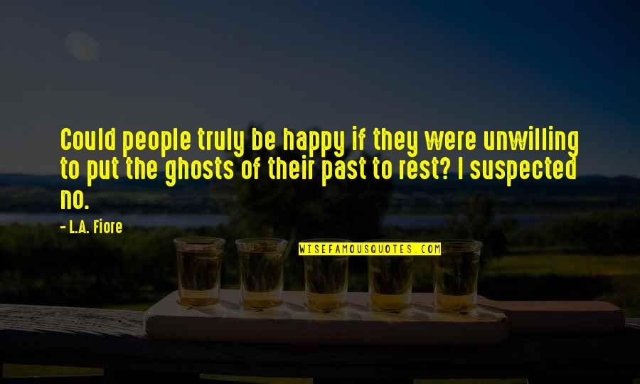 Ghosts Of The Past Quotes By L.A. Fiore: Could people truly be happy if they were