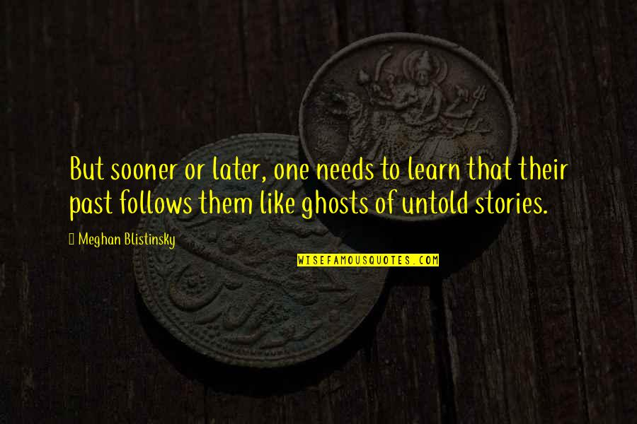 Ghosts Of The Past Quotes By Meghan Blistinsky: But sooner or later, one needs to learn