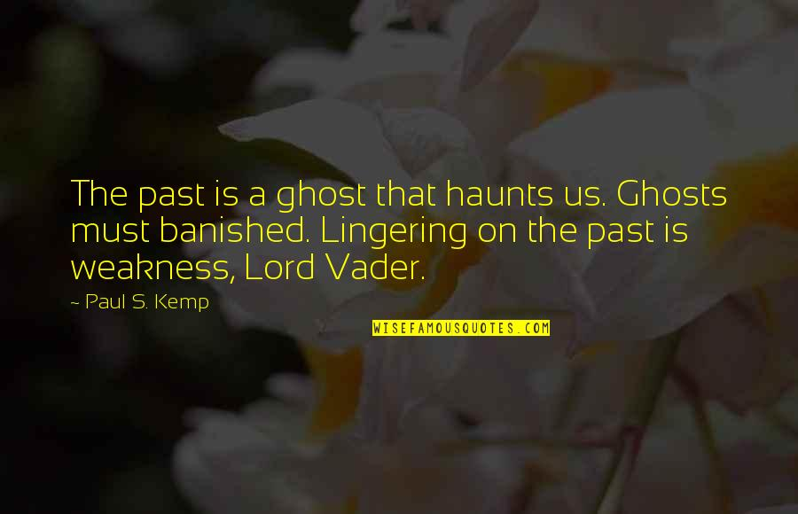 Ghosts Of The Past Quotes By Paul S. Kemp: The past is a ghost that haunts us.