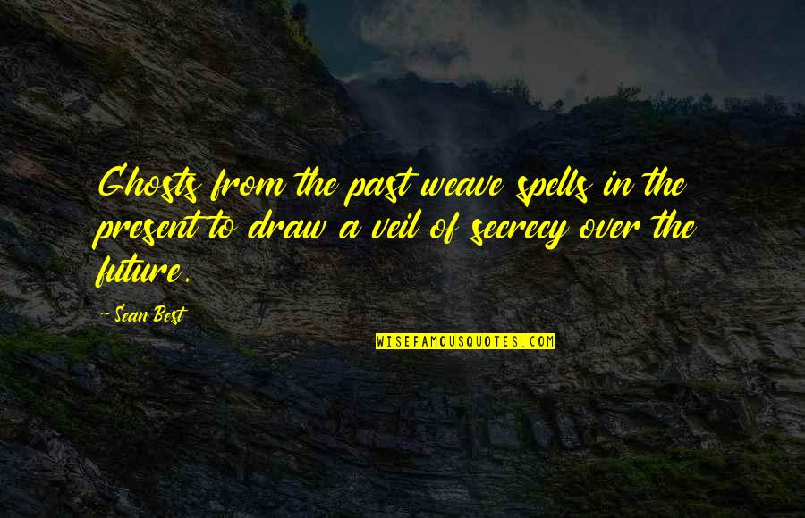 Ghosts Of The Past Quotes By Sean Best: Ghosts from the past weave spells in the