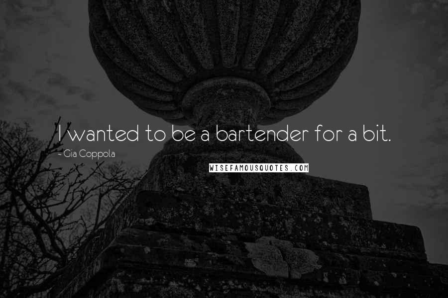 Gia Coppola quotes: I wanted to be a bartender for a bit.